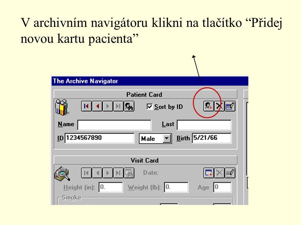 V archivním navigátoru klikni na tlačítko Přidej novou kartu pacienta