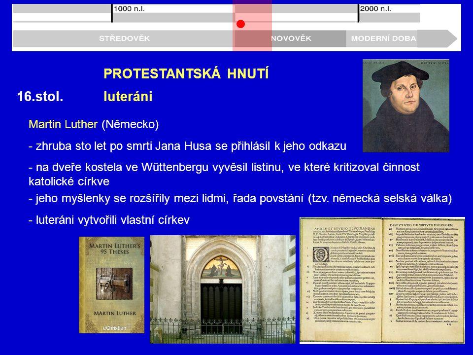 PROTESTANTSKÁ HNUTÍ 16.stol. luteráni Martin Luther (Německo)