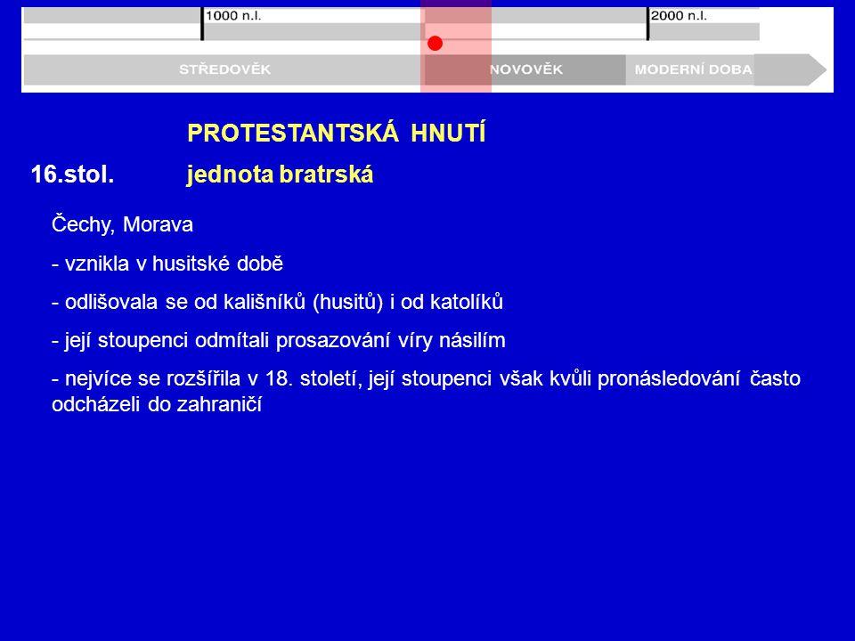 PROTESTANTSKÁ HNUTÍ 16.stol. jednota bratrská Čechy, Morava