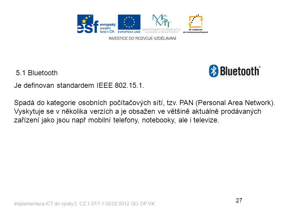 Je definovan standardem IEEE 802.15.1.