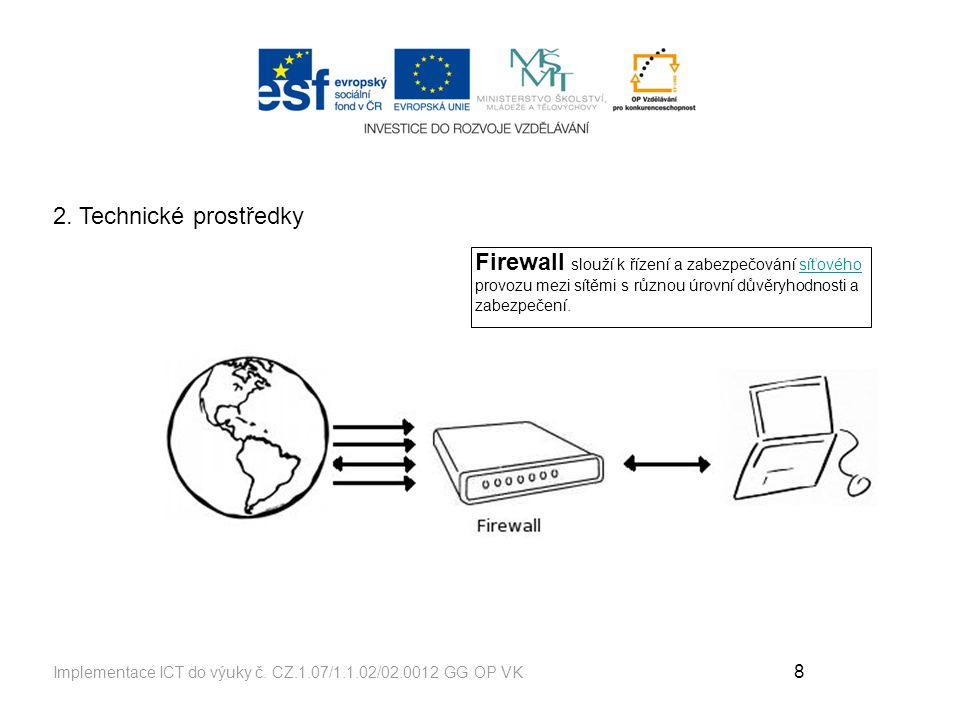 2. Technické prostředky Firewall slouží k řízení a zabezpečování síťového provozu mezi sítěmi s různou úrovní důvěryhodnosti a zabezpečení.
