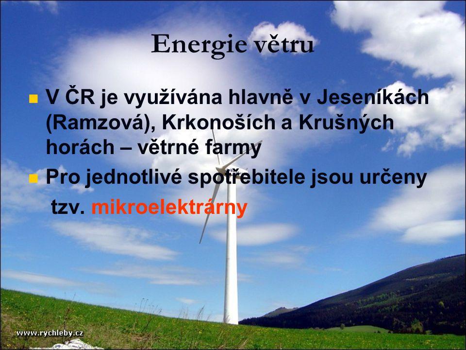 Energie větru V ČR je využívána hlavně v Jeseníkách (Ramzová), Krkonoších a Krušných horách – větrné farmy.