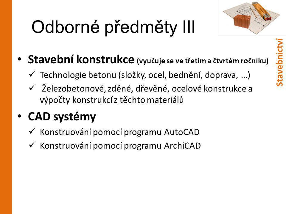 Odborné předměty III Stavební konstrukce (vyučuje se ve třetím a čtvrtém ročníku) Technologie betonu (složky, ocel, bednění, doprava, …)