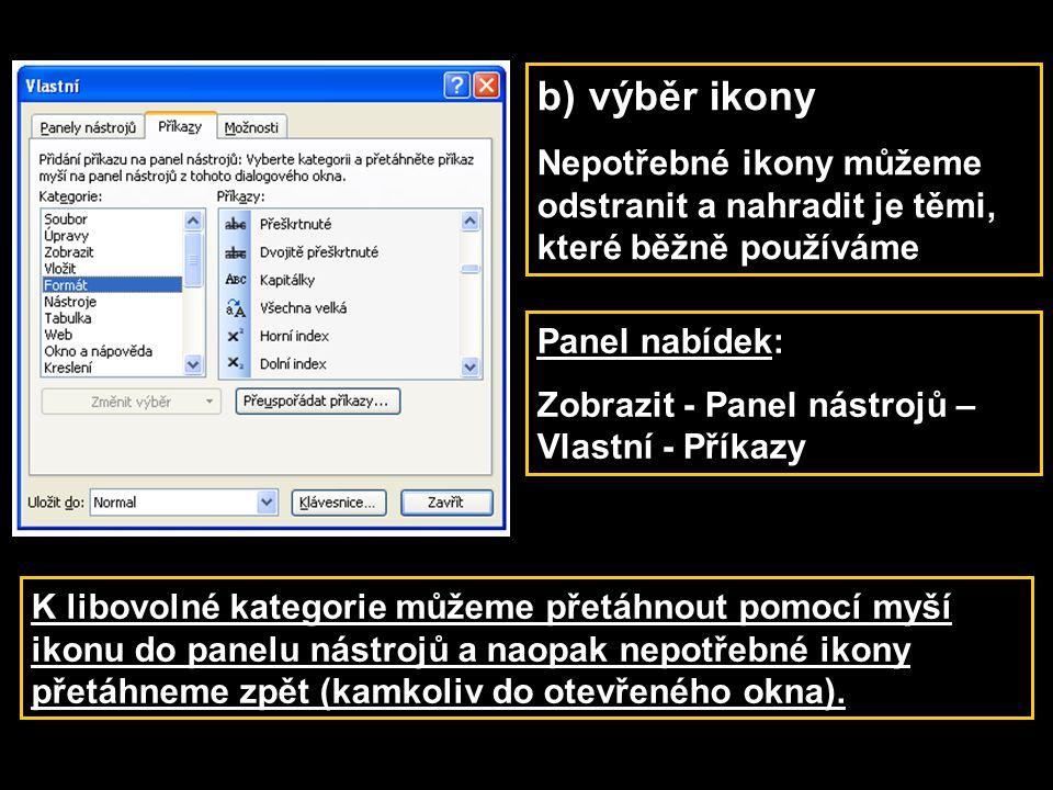 b) výběr ikony Nepotřebné ikony můžeme odstranit a nahradit je těmi, které běžně používáme. Panel nabídek: