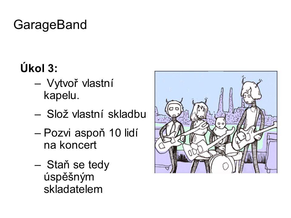 GarageBand Úkol 3: Vytvoř vlastní kapelu. Slož vlastní skladbu