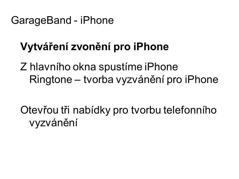 GarageBand - iPhone Vytváření zvonění pro iPhone. Z hlavního okna spustíme iPhone Ringtone – tvorba vyzvánění pro iPhone.