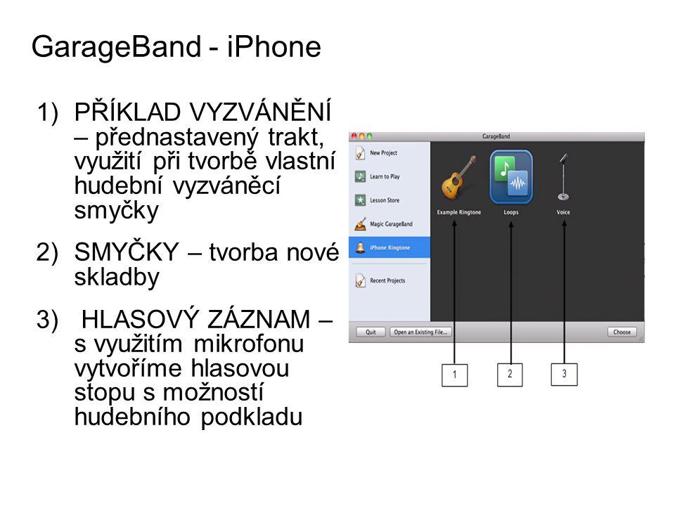 GarageBand - iPhone PŘÍKLAD VYZVÁNĚNÍ – přednastavený trakt, využití při tvorbě vlastní hudební vyzváněcí smyčky.