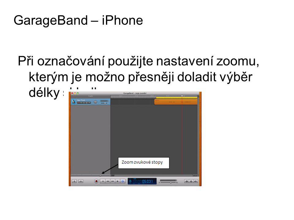 GarageBand – iPhone Při označování použijte nastavení zoomu, kterým je možno přesněji doladit výběr délky skladby.