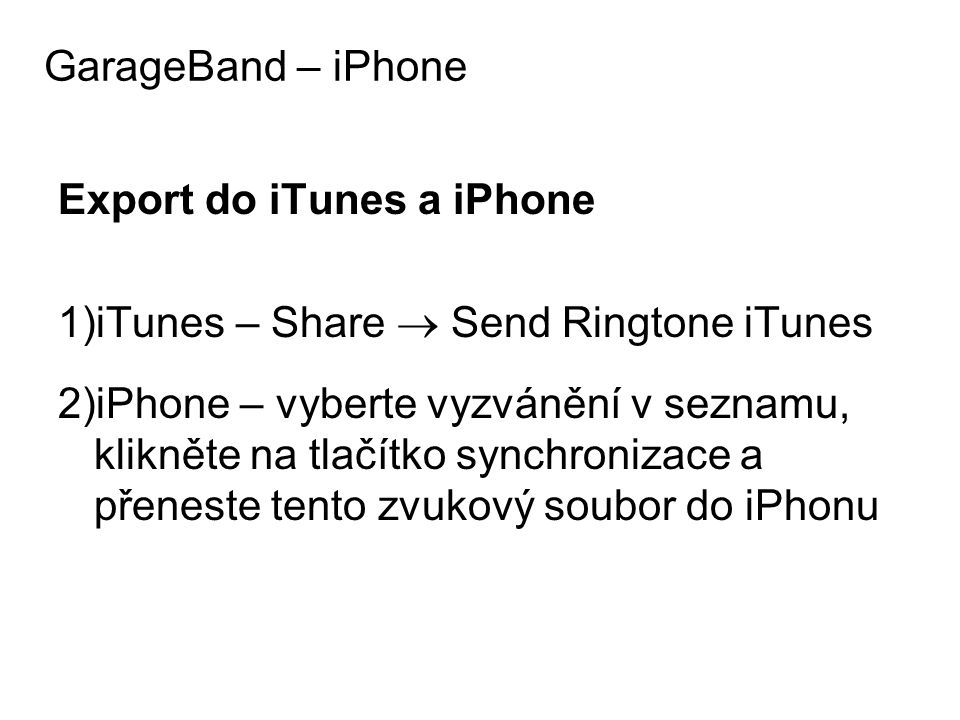 GarageBand – iPhone Export do iTunes a iPhone. iTunes – Share  Send Ringtone iTunes.