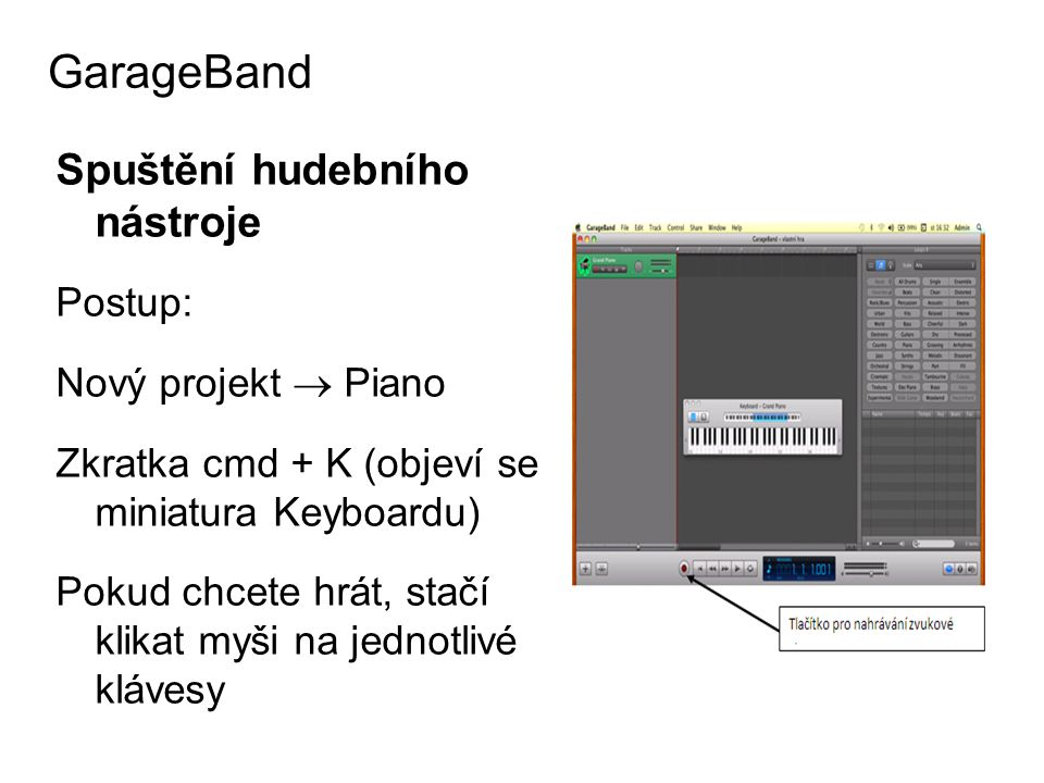 GarageBand Spuštění hudebního nástroje Postup: Nový projekt  Piano