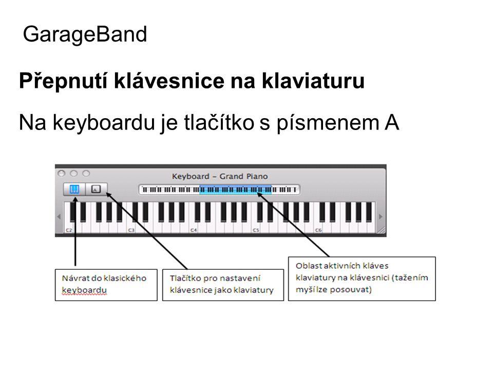 GarageBand Přepnutí klávesnice na klaviaturu Na keyboardu je tlačítko s písmenem A
