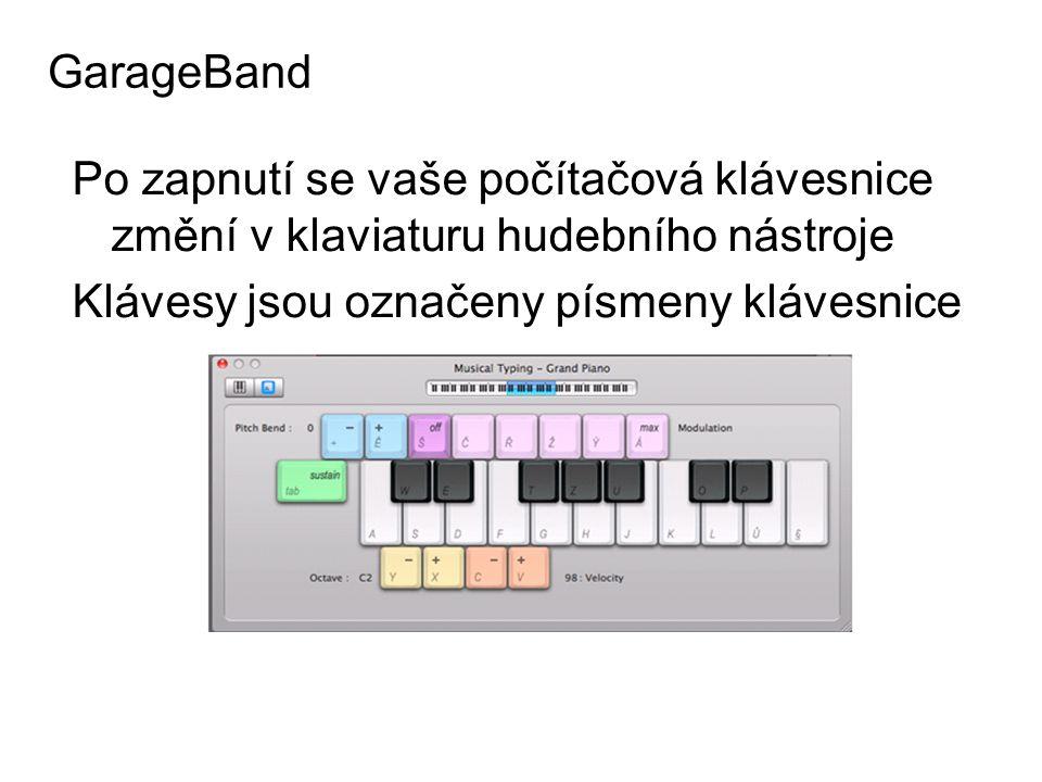 GarageBand Po zapnutí se vaše počítačová klávesnice změní v klaviaturu hudebního nástroje Klávesy jsou označeny písmeny klávesnice