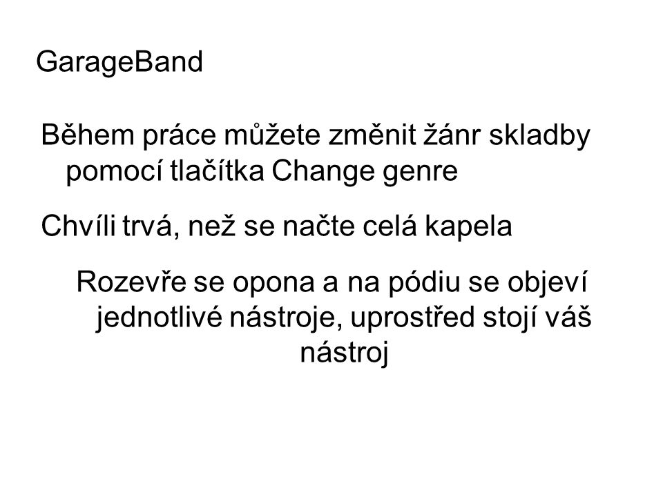 GarageBand Během práce můžete změnit žánr skladby pomocí tlačítka Change genre. Chvíli trvá, než se načte celá kapela.
