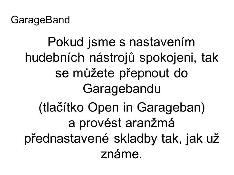 GarageBand Pokud jsme s nastavením hudebních nástrojů spokojeni, tak se můžete přepnout do Garagebandu.
