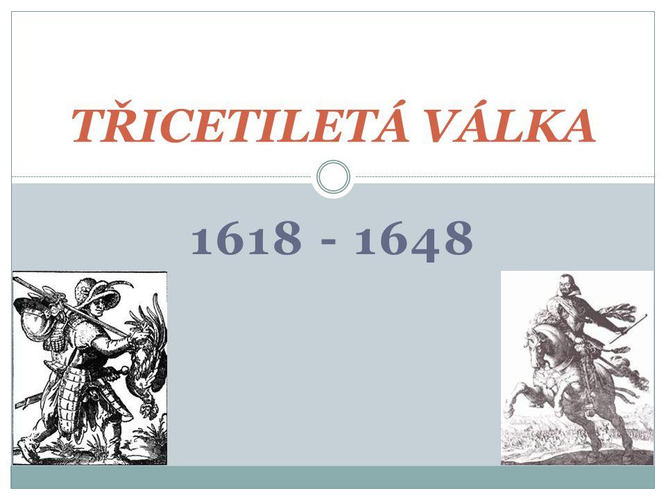 TŘICETILETÁ VÁLKA 1618 - 1648