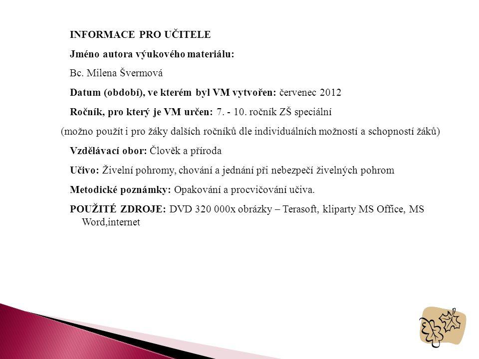 INFORMACE PRO UČITELE Jméno autora výukového materiálu: Bc. Milena Švermová. Datum (období), ve kterém byl VM vytvořen: červenec 2012.