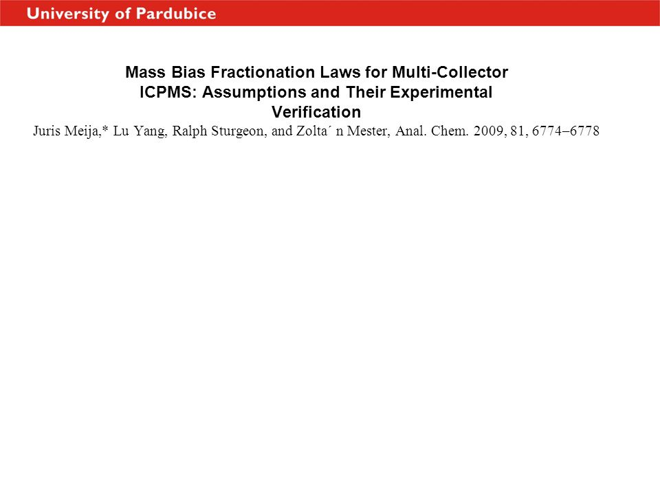 Mass Bias Fractionation Laws for Multi-Collector ICPMS: Assumptions and Their Experimental Verification Juris Meija,* Lu Yang, Ralph Sturgeon, and Zolta´ n Mester, Anal.