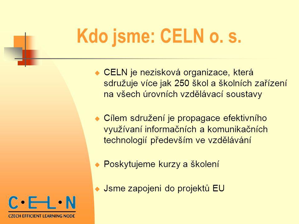Kdo jsme: CELN o. s. CELN je nezisková organizace, která sdružuje více jak 250 škol a školních zařízení na všech úrovních vzdělávací soustavy.