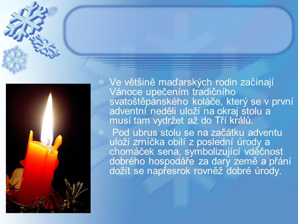 Ve většině maďarských rodin začínají Vánoce upečením tradičního svatoštěpánského koláče, který se v první adventní neděli uloží na okraj stolu a musí tam vydržet až do Tří králů.