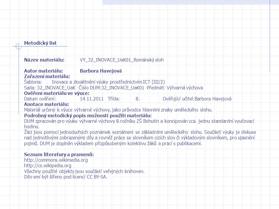 Metodický list Název materiálu: VY_32_INOVACE_UaK01_Románský sloh. Autor materiálu: Barbora Havejová.
