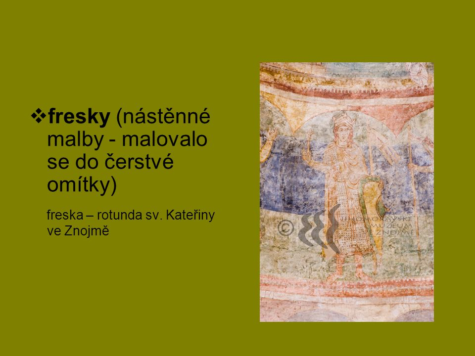 fresky (nástěnné malby - malovalo se do čerstvé omítky)