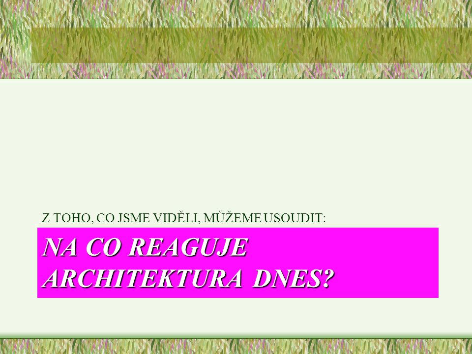 NA CO REAGUJE ARCHITEKTURA DNES