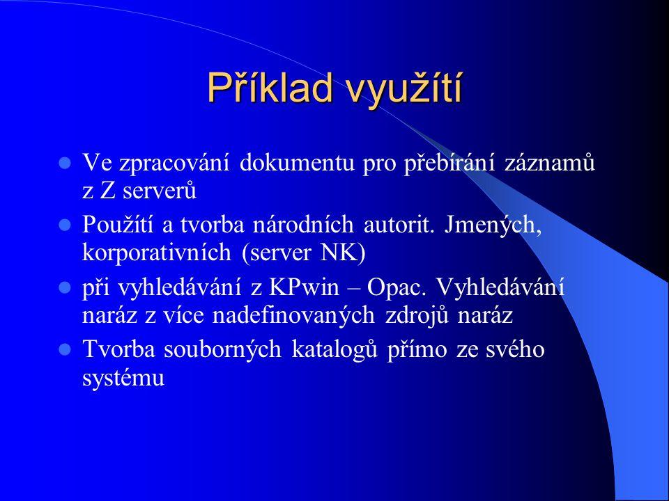 Příklad využítí Ve zpracování dokumentu pro přebírání záznamů z Z serverů. Použítí a tvorba národních autorit. Jmených, korporativních (server NK)
