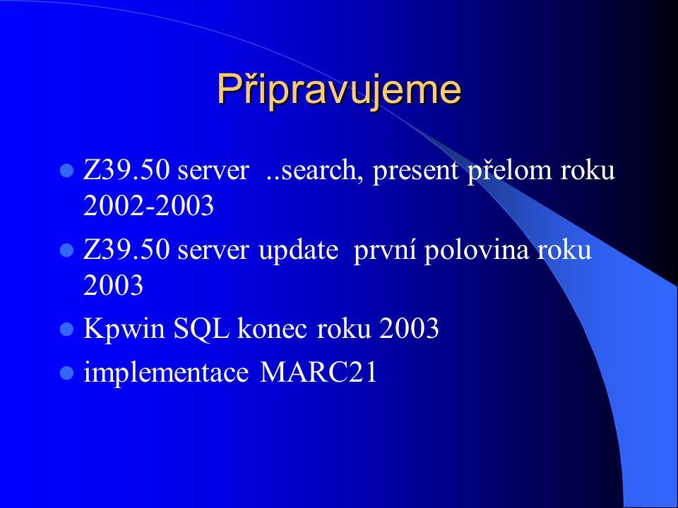 Připravujeme Z39.50 server ..search, present přelom roku 2002-2003