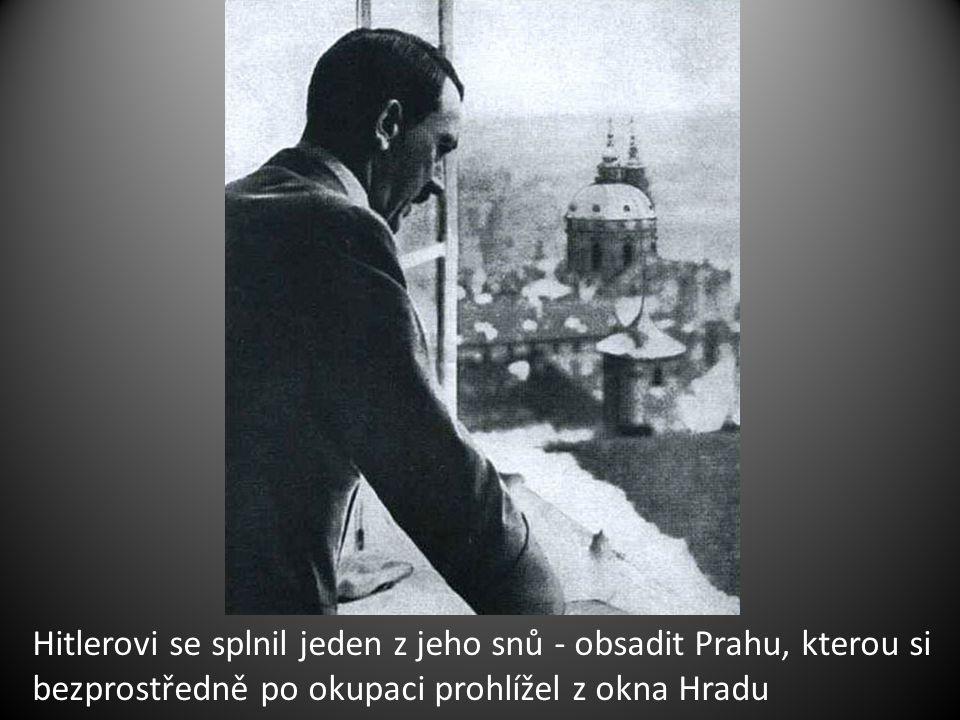 Hitlerovi se splnil jeden z jeho snů - obsadit Prahu, kterou si bezprostředně po okupaci prohlížel z okna Hradu