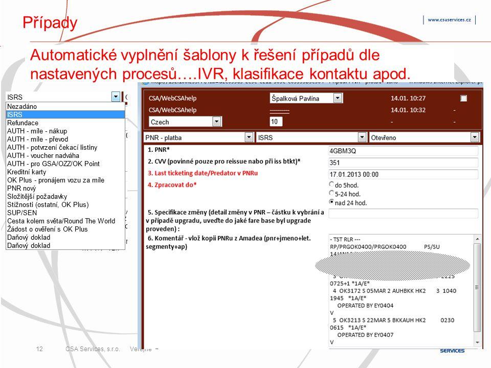 Případy Automatické vyplnění šablony k řešení případů dle nastavených procesů….IVR, klasifikace kontaktu apod.