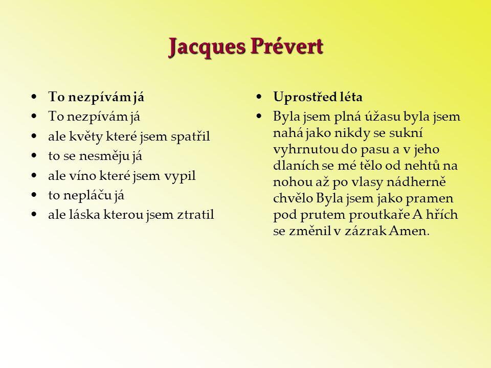Jacques Prévert To nezpívám já ale květy které jsem spatřil