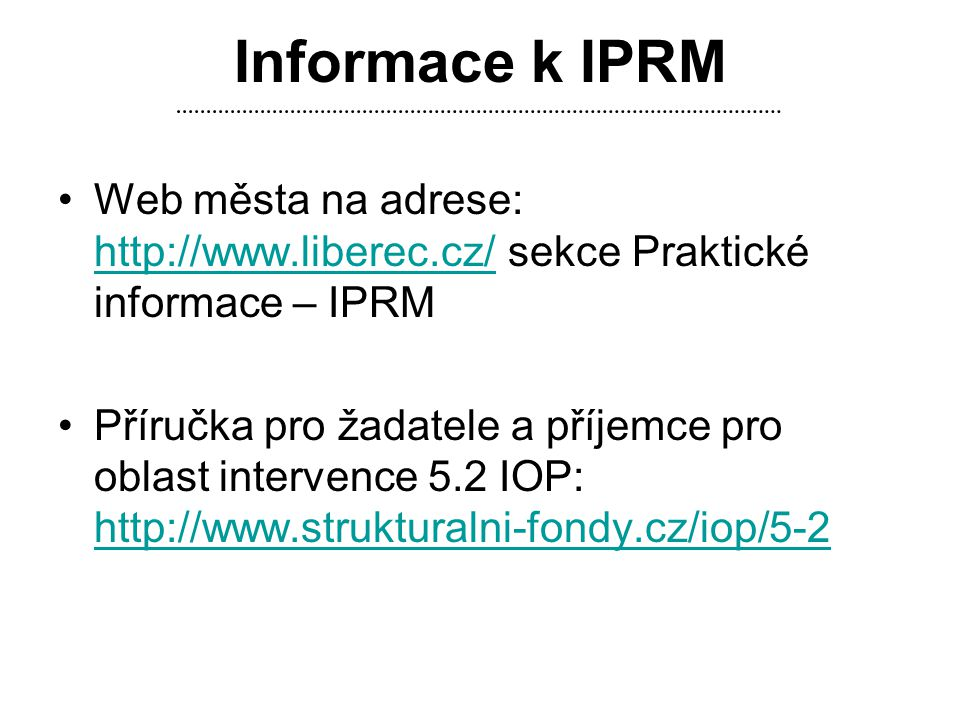 Informace k IPRM Web města na adrese: http://www.liberec.cz/ sekce Praktické informace – IPRM.