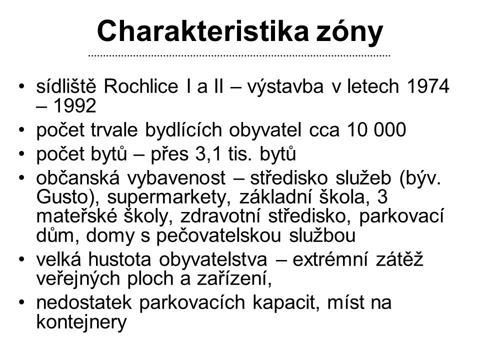 Charakteristika zóny sídliště Rochlice I a II – výstavba v letech 1974 – 1992. počet trvale bydlících obyvatel cca 10 000.