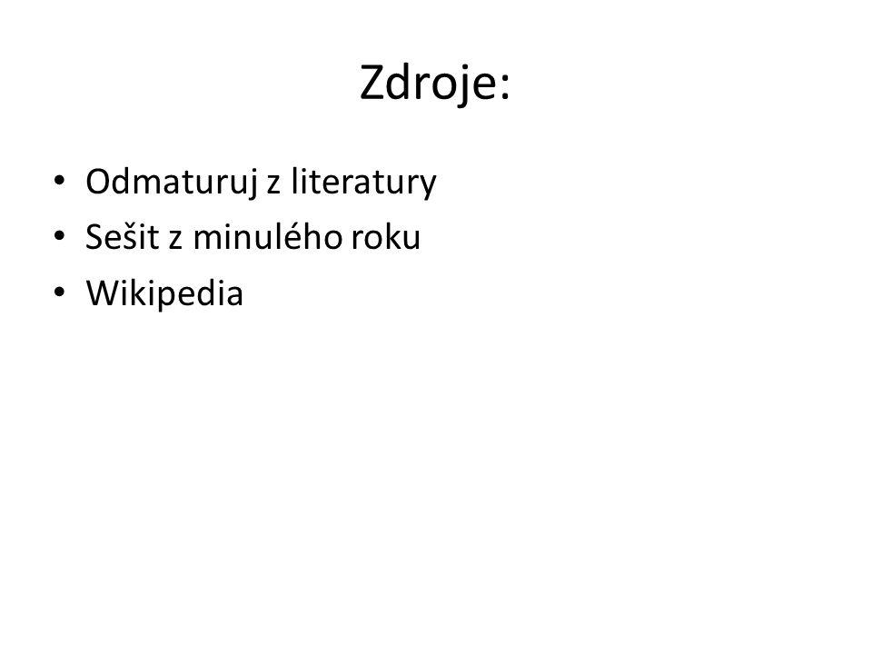 Zdroje: Odmaturuj z literatury Sešit z minulého roku Wikipedia