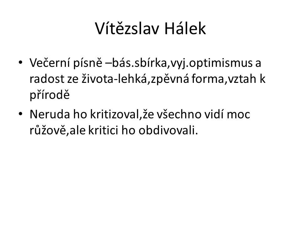 Vítězslav Hálek Večerní písně –bás.sbírka,vyj.optimismus a radost ze života-lehká,zpěvná forma,vztah k přírodě.