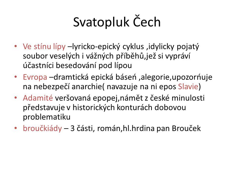 Svatopluk Čech Ve stínu lípy –lyricko-epický cyklus ,idylicky pojatý soubor veselých i vážných příběhů,jež si vypráví účastníci besedování pod lípou.