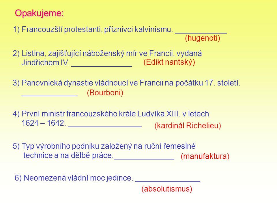 Opakujeme: 1) Francouzští protestanti, příznivci kalvinismu. ____________. (hugenoti) 2) Listina, zajišťující náboženský mír ve Francii, vydaná.