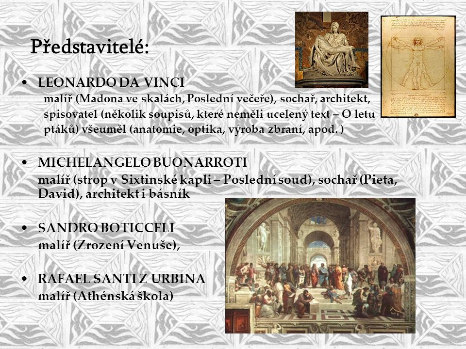 Představitelé: LEONARDO DA VINCI MICHELANGELO BUONARROTI