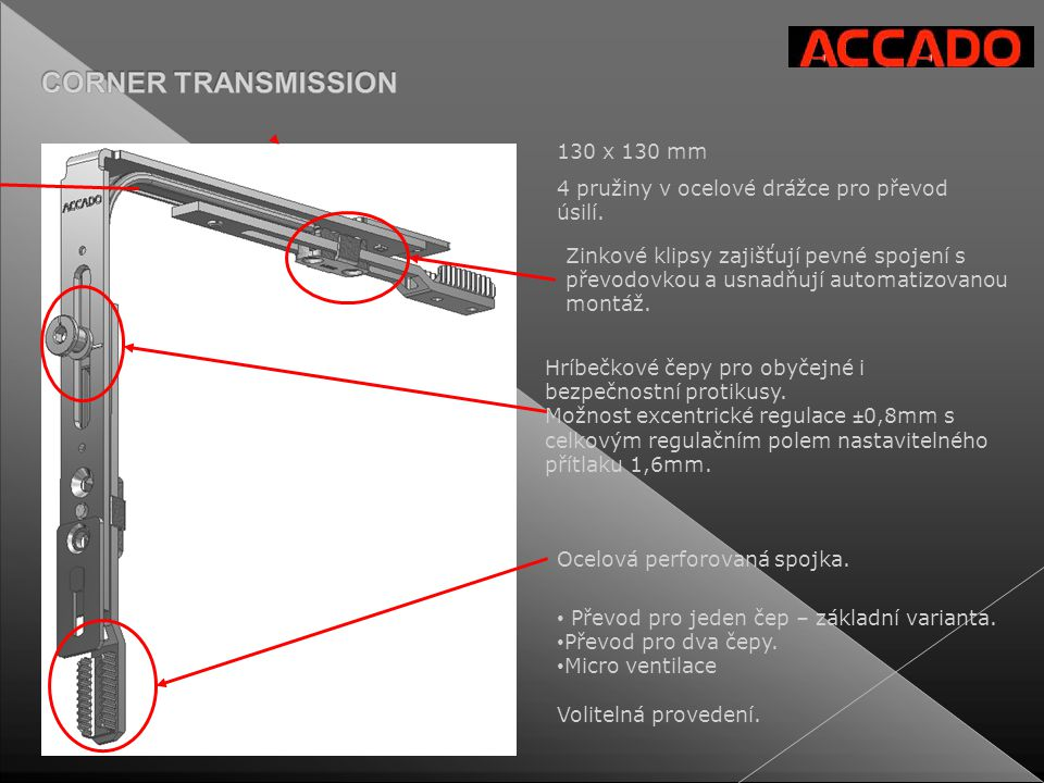 130 x 130 mm 4 pružiny v ocelové drážce pro převod úsilí. Zinkové klipsy zajišťují pevné spojení s převodovkou a usnadňují automatizovanou montáž.