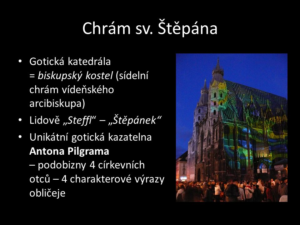 """Chrám sv. Štěpána Gotická katedrála = biskupský kostel (sídelní chrám vídeňského arcibiskupa) Lidově """"Steffl – """"Štěpánek"""