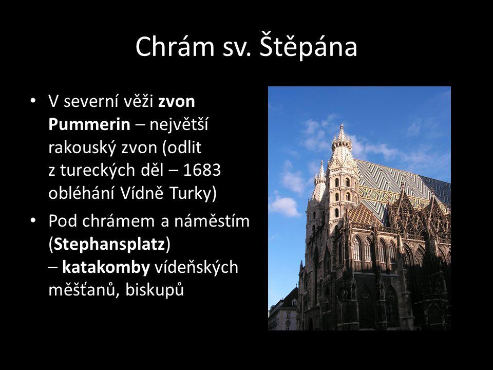 Chrám sv. Štěpána V severní věži zvon Pummerin – největší rakouský zvon (odlit z tureckých děl – 1683 obléhání Vídně Turky)