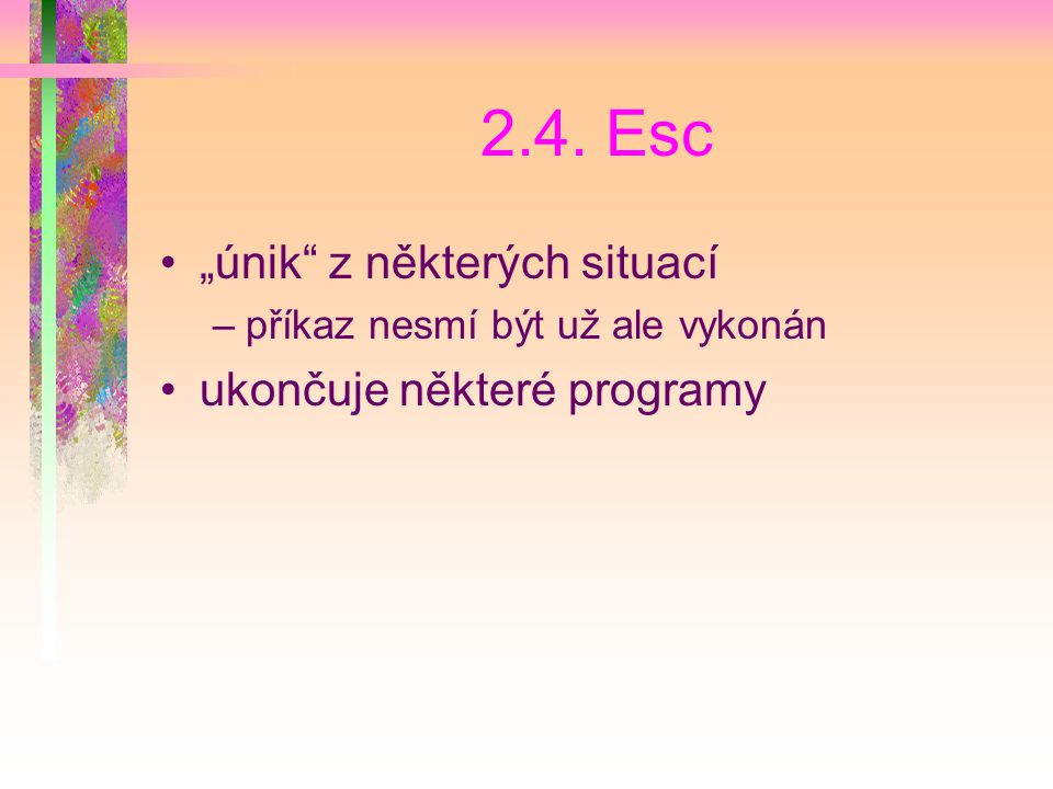 """2.4. Esc """"únik z některých situací ukončuje některé programy"""