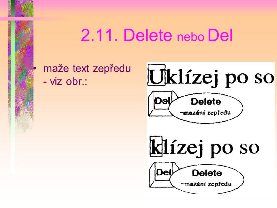 2.11. Delete nebo Del maže text zepředu - viz obr.: