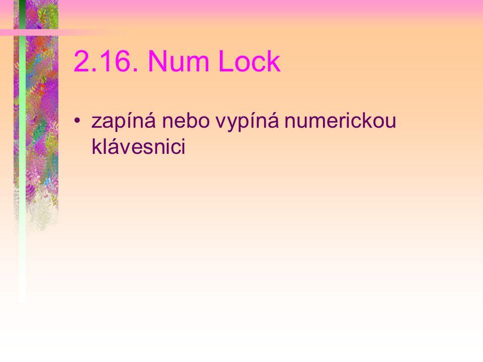 2.16. Num Lock zapíná nebo vypíná numerickou klávesnici