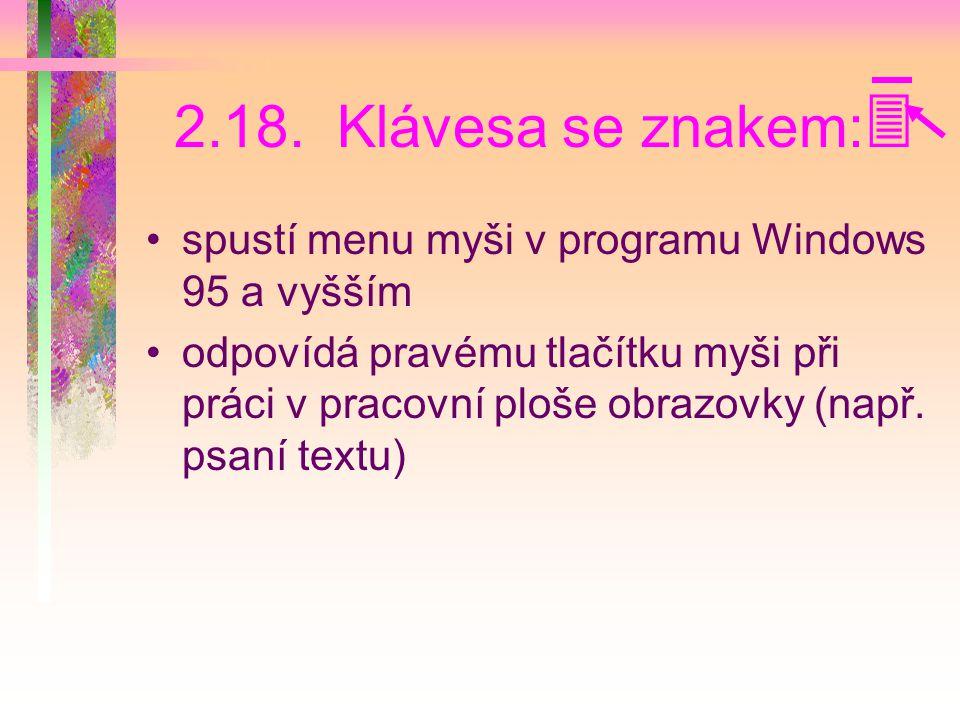 2.18. Klávesa se znakem: spustí menu myši v programu Windows 95 a vyšším.