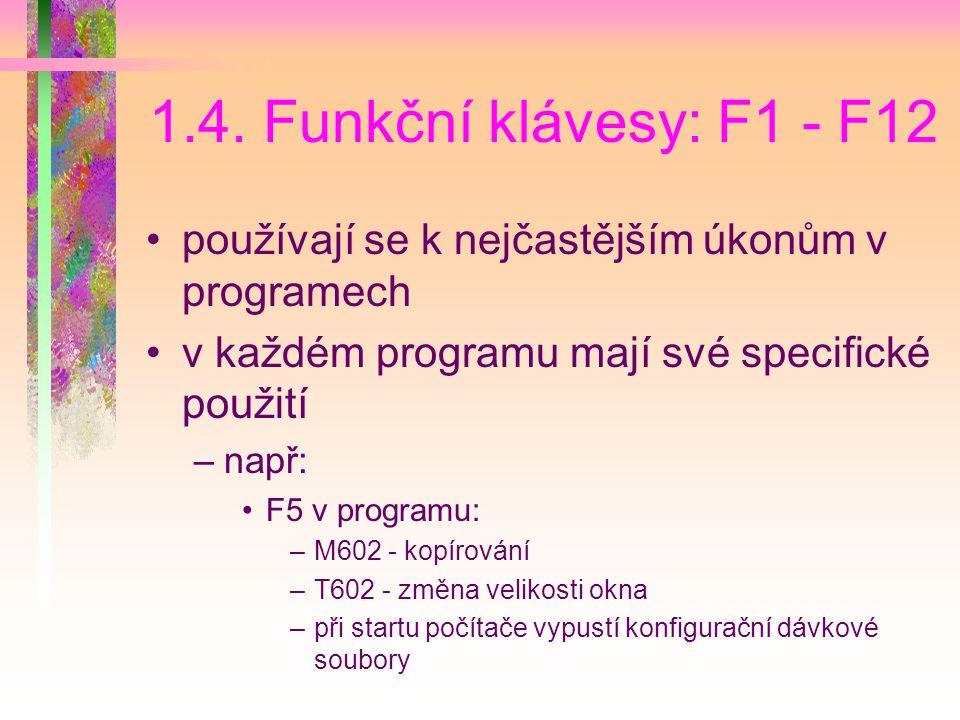 1.4. Funkční klávesy: F1 - F12 používají se k nejčastějším úkonům v programech. v každém programu mají své specifické použití.