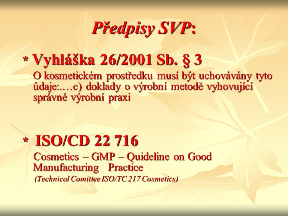 Předpisy SVP: * Vyhláška 26/2001 Sb. § 3 * ISO/CD 22 716