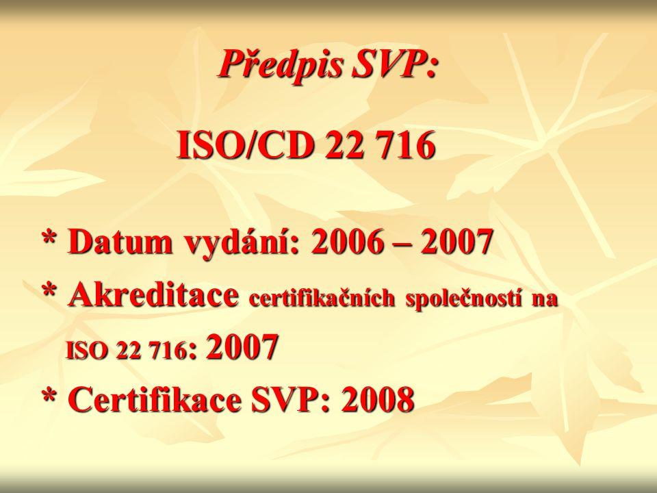 Předpis SVP: ISO/CD 22 716 * Datum vydání: 2006 – 2007