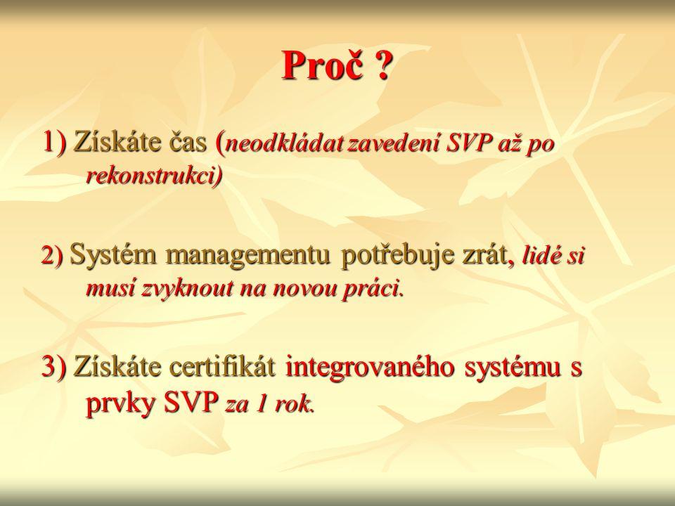 Proč 1) Získáte čas (neodkládat zavedení SVP až po rekonstrukci)