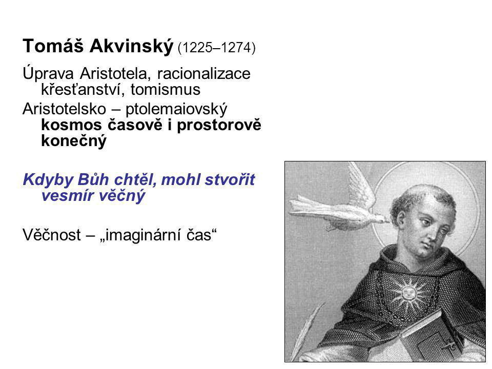 Tomáš Akvinský (1225–1274) Úprava Aristotela, racionalizace křesťanství, tomismus. Aristotelsko – ptolemaiovský kosmos časově i prostorově konečný.